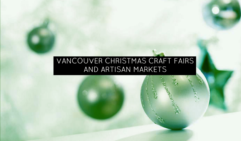 2014 Vancouver Christmas Craft Fairs and Artisan Markets